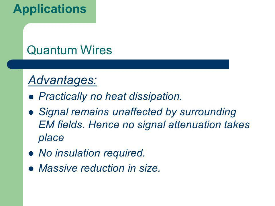 Applications Quantum Wires Advantages: