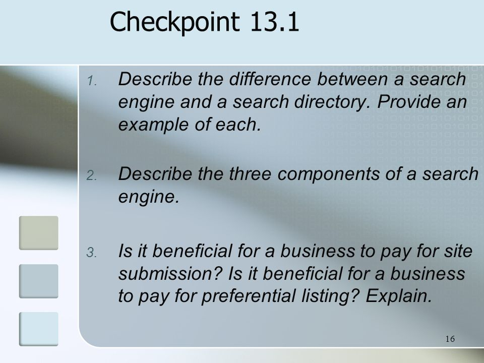 Checkpoint 13.1 Describe the difference between a search engine and a search directory. Provide an example of each.