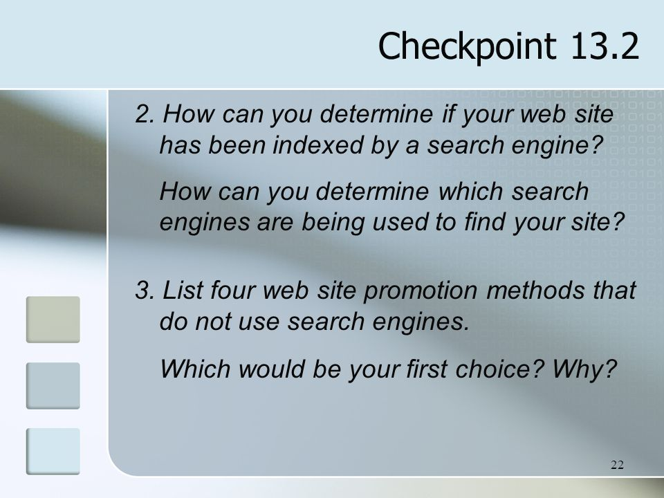 Checkpoint 13.2 2. How can you determine if your web site has been indexed by a search engine