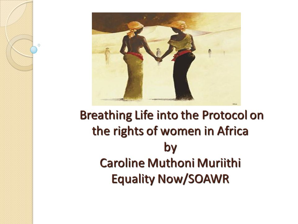 Breathing Life into the Protocol on the rights of women in Africa by Caroline Muthoni Muriithi Equality Now/SOAWR