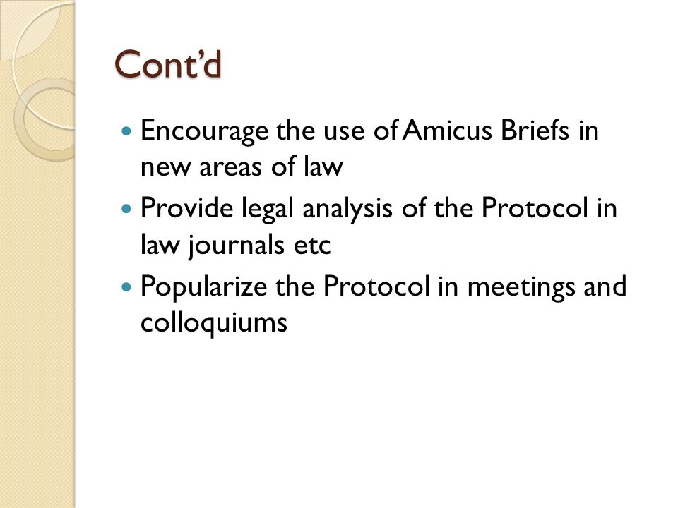 Cont'd Encourage the use of Amicus Briefs in new areas of law