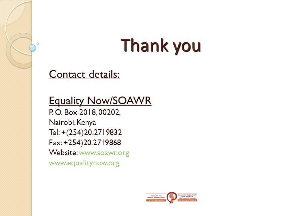 Thank you Contact details: Equality Now/SOAWR P. O. Box 2018, 00202,