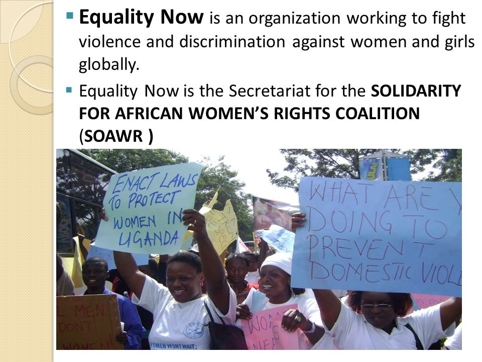 Equality Now is an organization working to fight violence and discrimination against women and girls globally.
