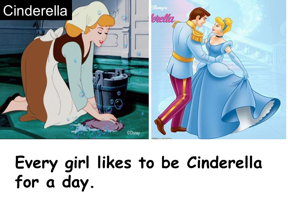 Every girl likes to be Cinderella for a day.