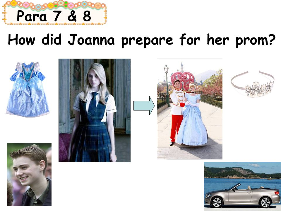 Para 7 & 8 How did Joanna prepare for her prom