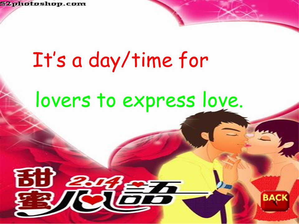 It's a day/time for lovers to express love.