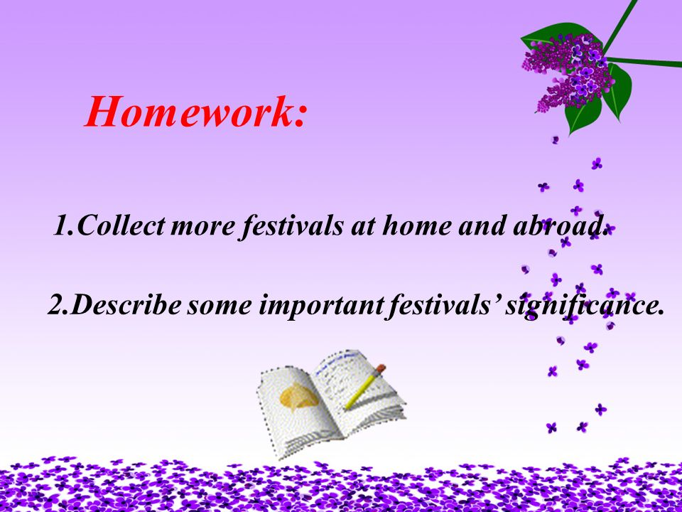 Homework: 1.Collect more festivals at home and abroad.
