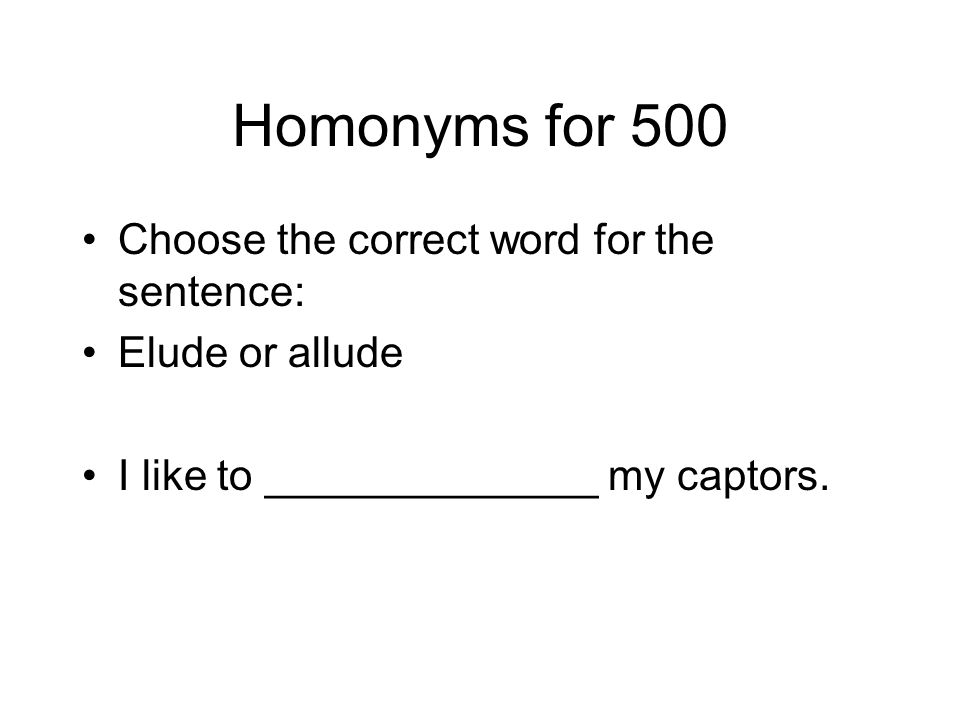 Homonyms for 500 Choose the correct word for the sentence:
