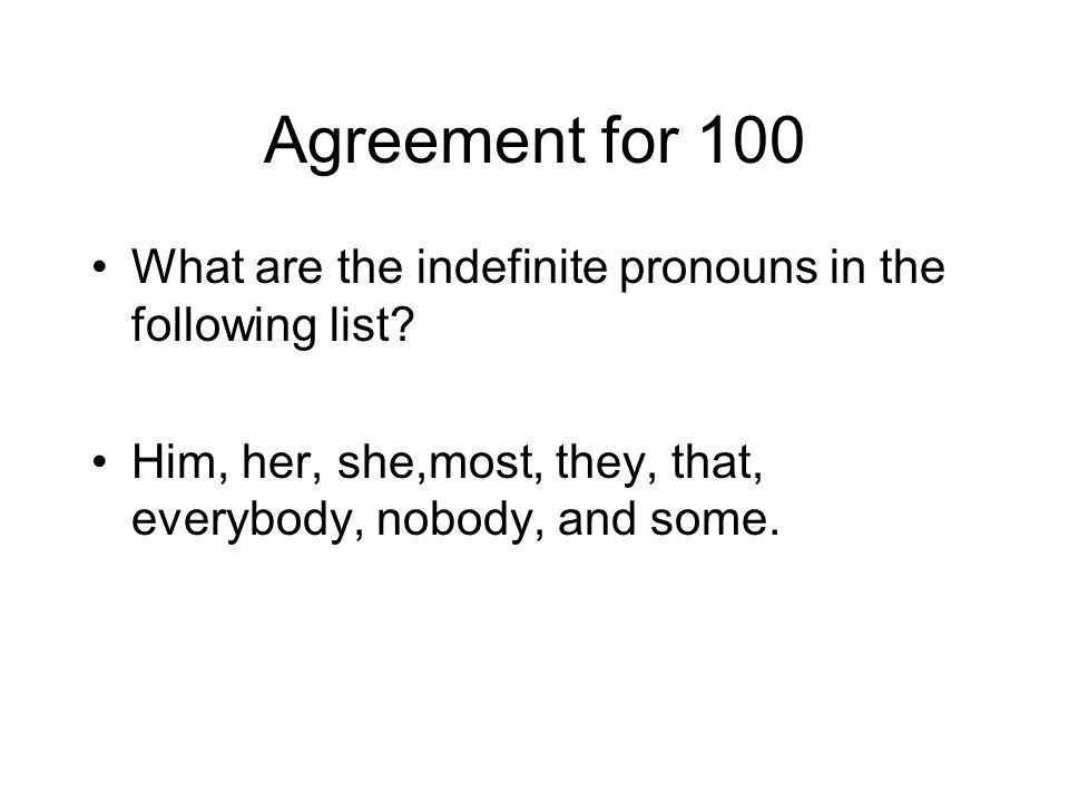 Agreement for 100 What are the indefinite pronouns in the following list.