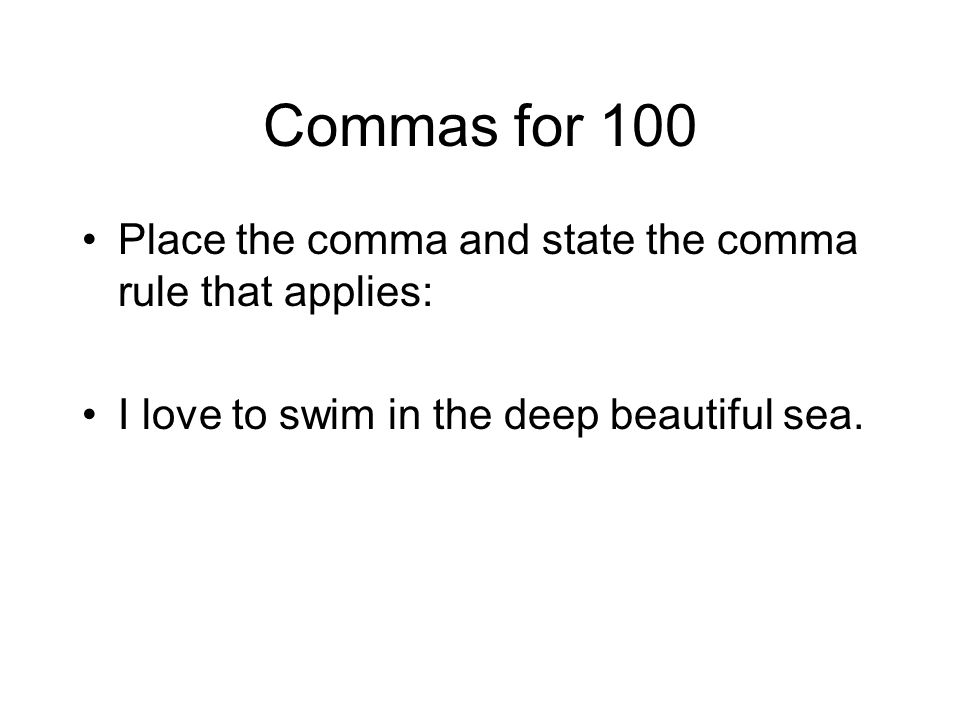 Commas for 100 Place the comma and state the comma rule that applies: