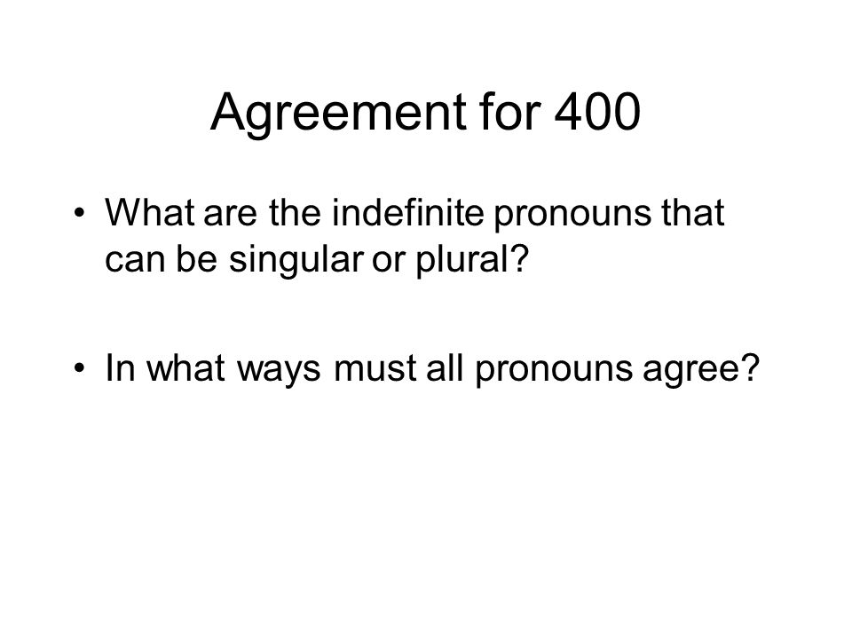 Agreement for 400 What are the indefinite pronouns that can be singular or plural.