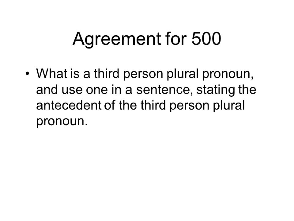 Agreement for 500 What is a third person plural pronoun, and use one in a sentence, stating the antecedent of the third person plural pronoun.