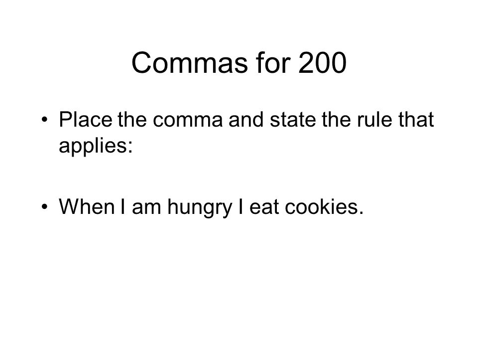 Commas for 200 Place the comma and state the rule that applies:
