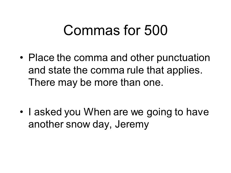 Commas for 500 Place the comma and other punctuation and state the comma rule that applies. There may be more than one.