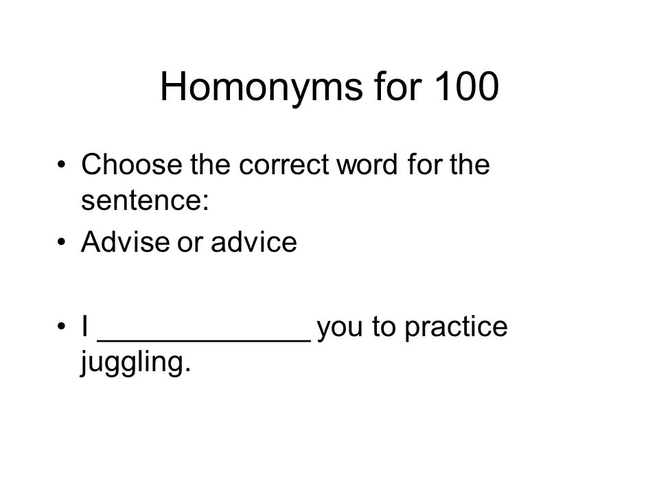 Homonyms for 100 Choose the correct word for the sentence: