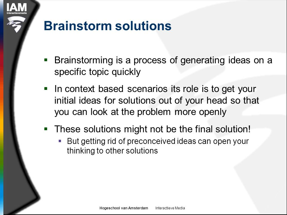Brainstorm solutions Brainstorming is a process of generating ideas on a specific topic quickly.