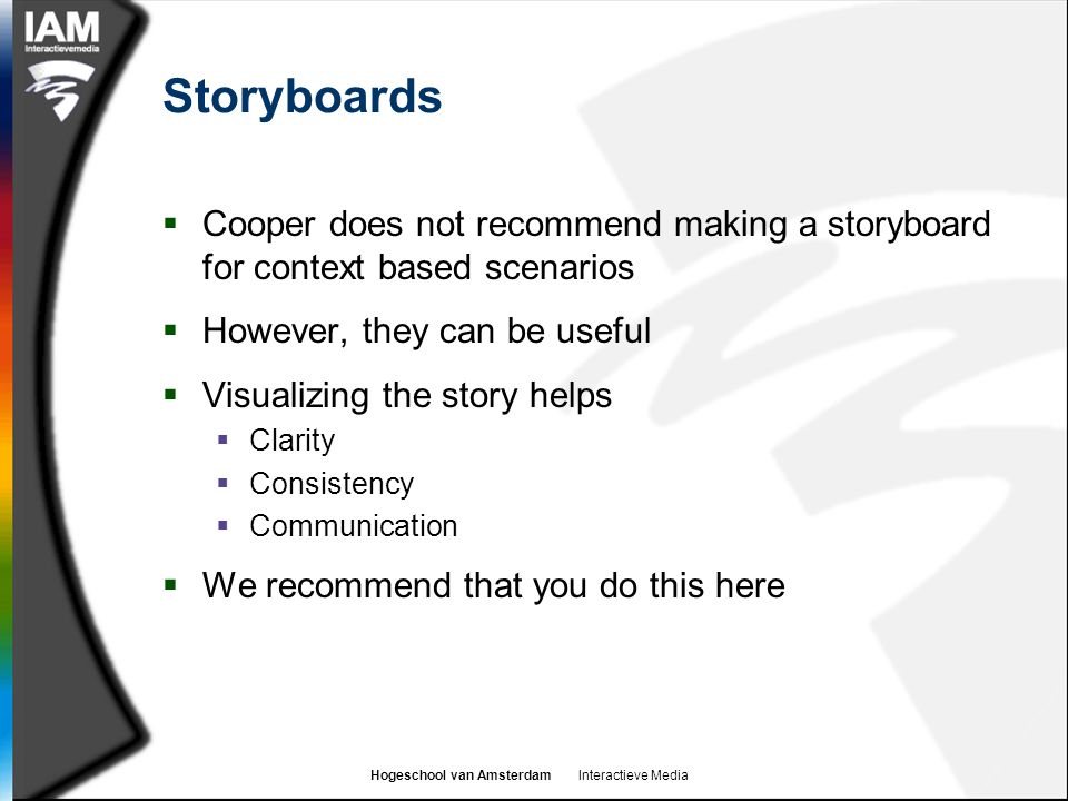 Storyboards Cooper does not recommend making a storyboard for context based scenarios. However, they can be useful.