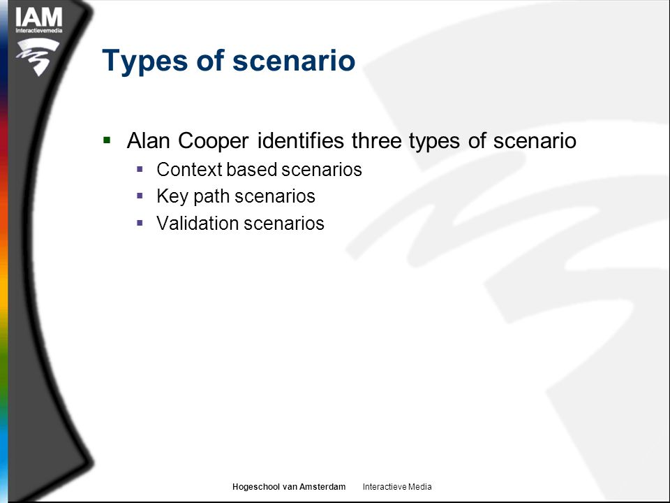 Types of scenario Alan Cooper identifies three types of scenario