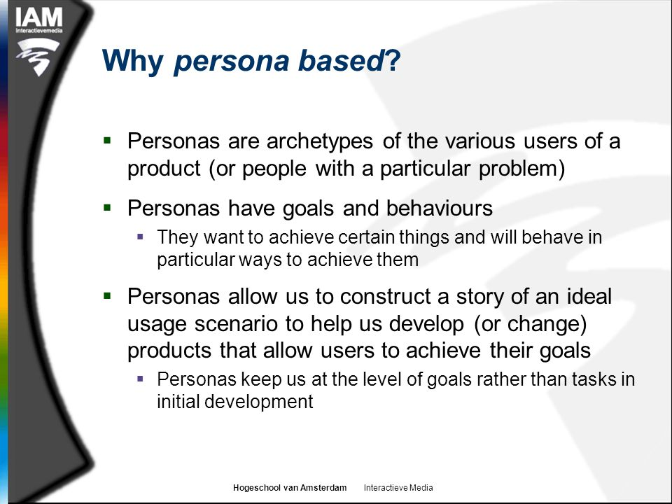 Why persona based Personas are archetypes of the various users of a product (or people with a particular problem)