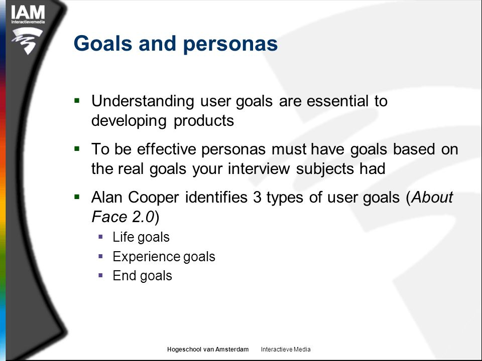 Goals and personas Understanding user goals are essential to developing products.