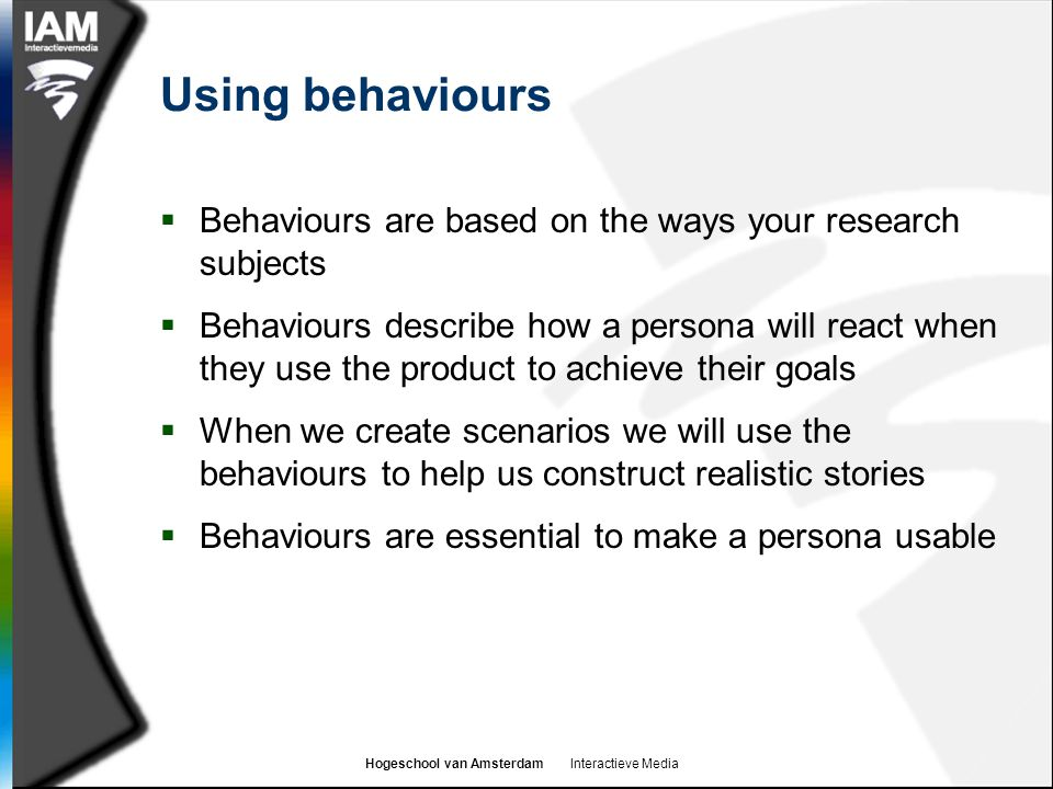 Using behaviours Behaviours are based on the ways your research subjects.