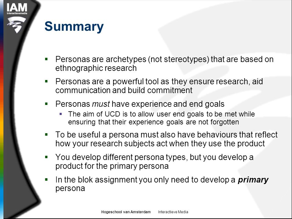 Summary Personas are archetypes (not stereotypes) that are based on ethnographic research.