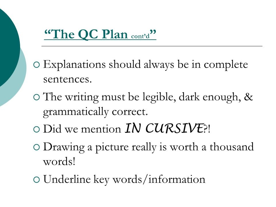 The QC Plan cont'd Explanations should always be in complete sentences. The writing must be legible, dark enough, & grammatically correct.