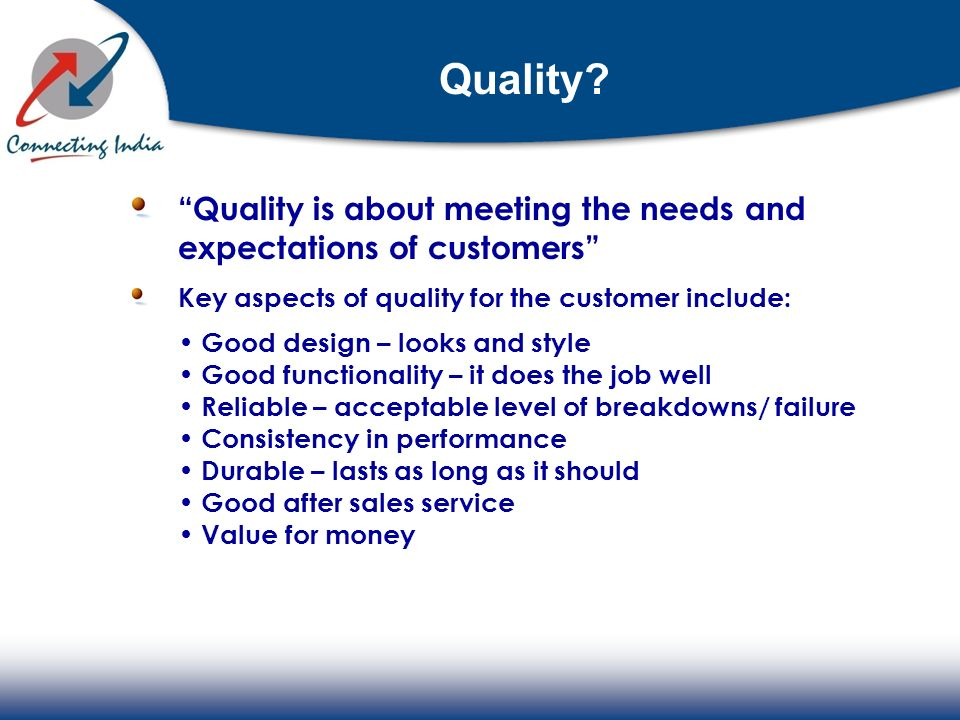 Quality Quality is about meeting the needs and expectations of customers Key aspects of quality for the customer include: