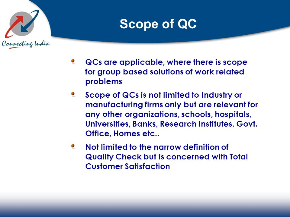 Scope of QC QCs are applicable, where there is scope for group based solutions of work related problems.