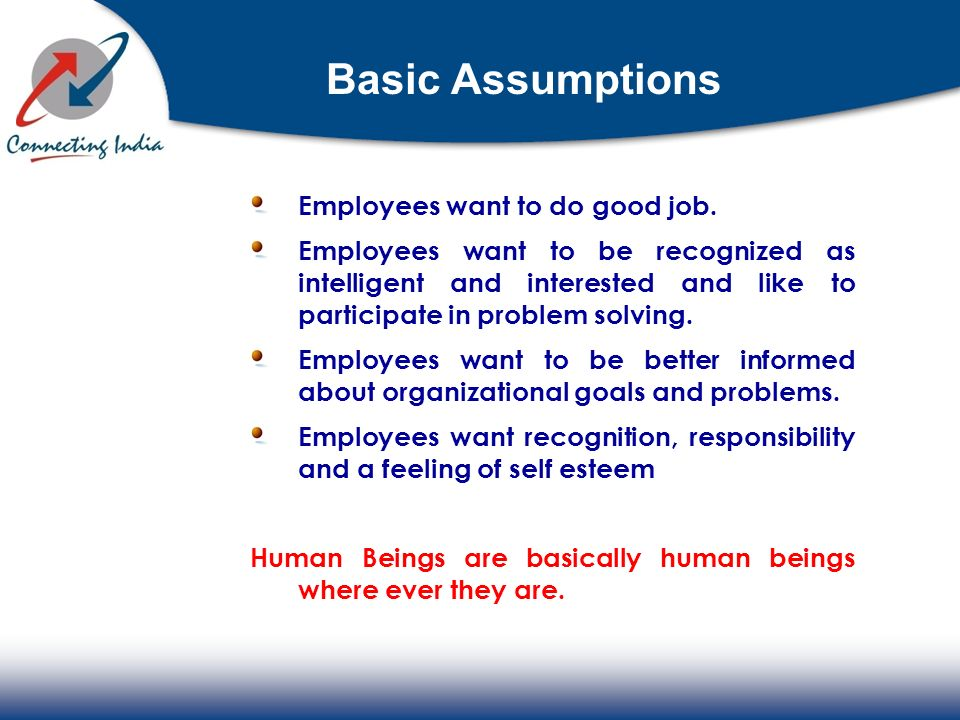 Basic Assumptions Employees want to do good job.