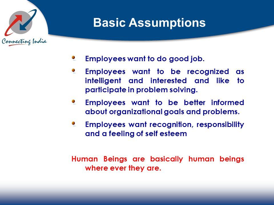 Basic Assumptions Employees want to do good job.