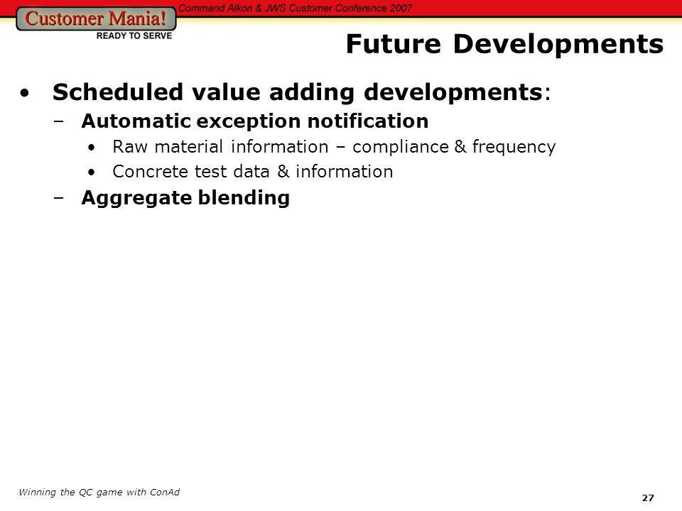 Future Developments Scheduled value adding developments: