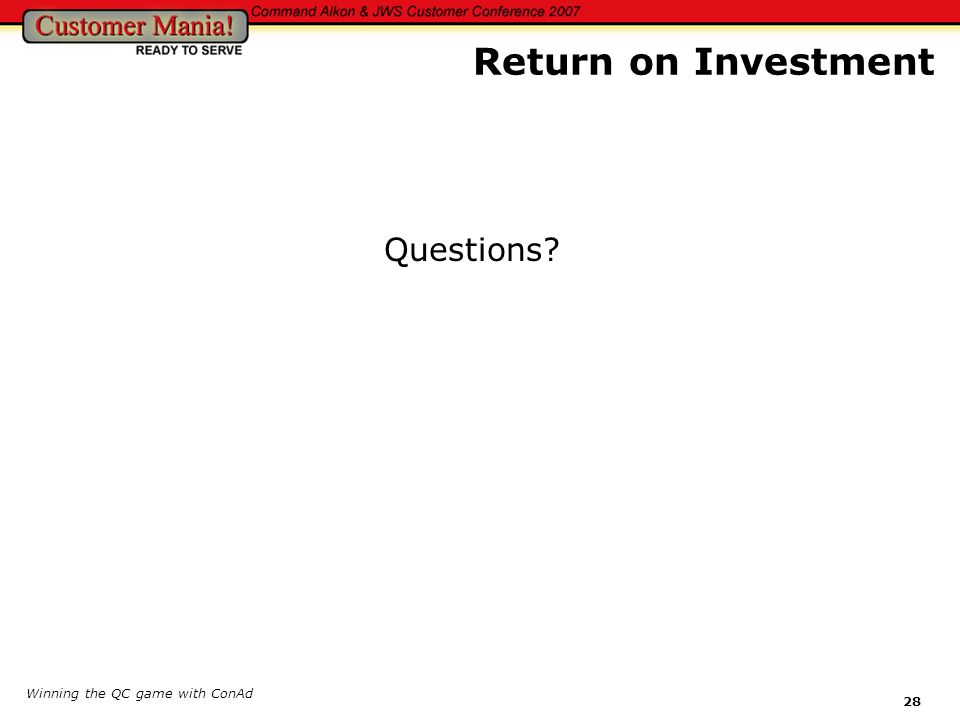 Return on Investment Questions Winning the QC game with ConAd