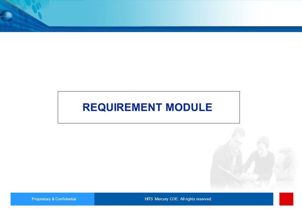 REQUIREMENT MODULE Proprietary & Confidential