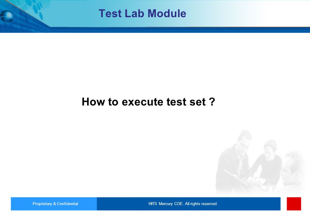 How to execute test set Test Lab Module Proprietary & Confidential
