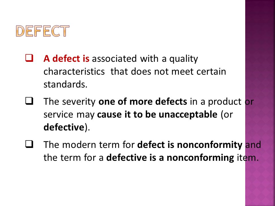 Defect A defect is associated with a quality characteristics that does not meet certain standards.