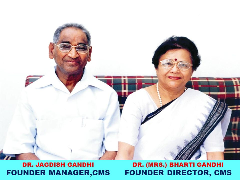 DR. (MRS.) BHARTI GANDHI FOUNDER DIRECTOR, CMS
