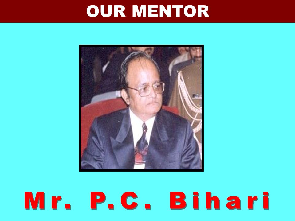 OUR MENTOR Introductiion-Pallavi Mr. P.C. Bihari