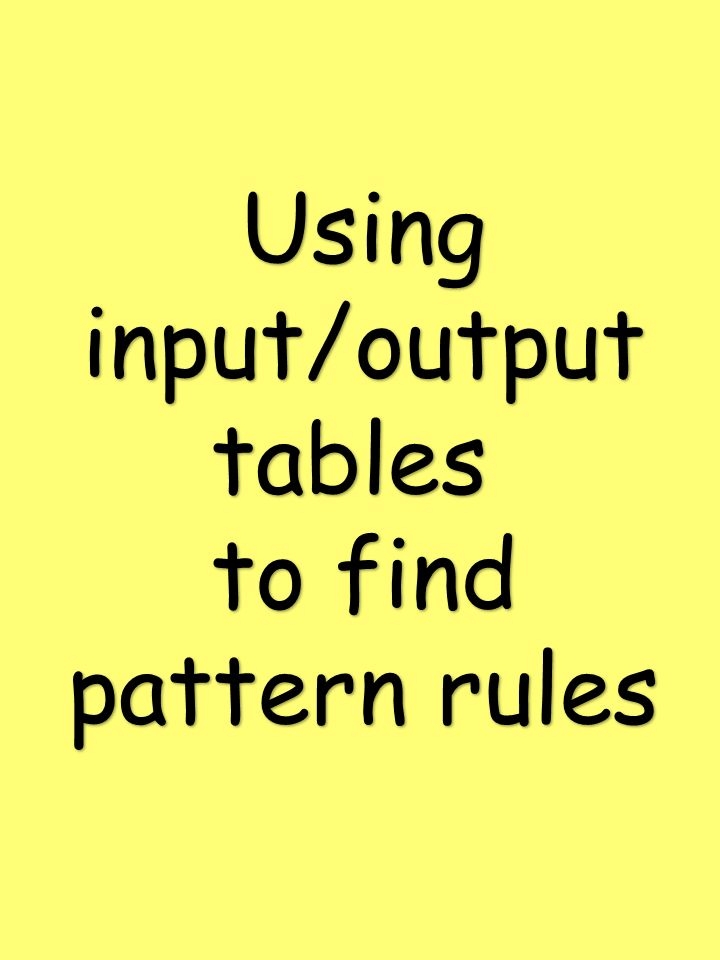 Using input/output tables to find pattern rules