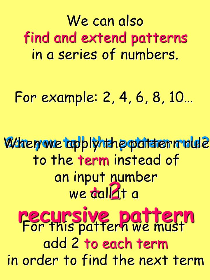 + 2 recursive pattern We can also find and extend patterns
