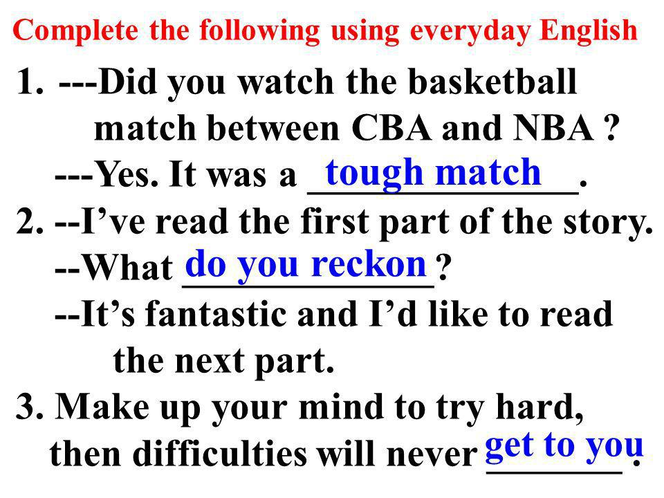 tough match do you reckon ---Did you watch the basketball