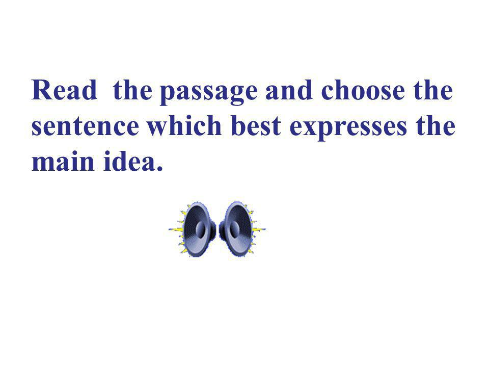 Read the passage and choose the sentence which best expresses the main idea.
