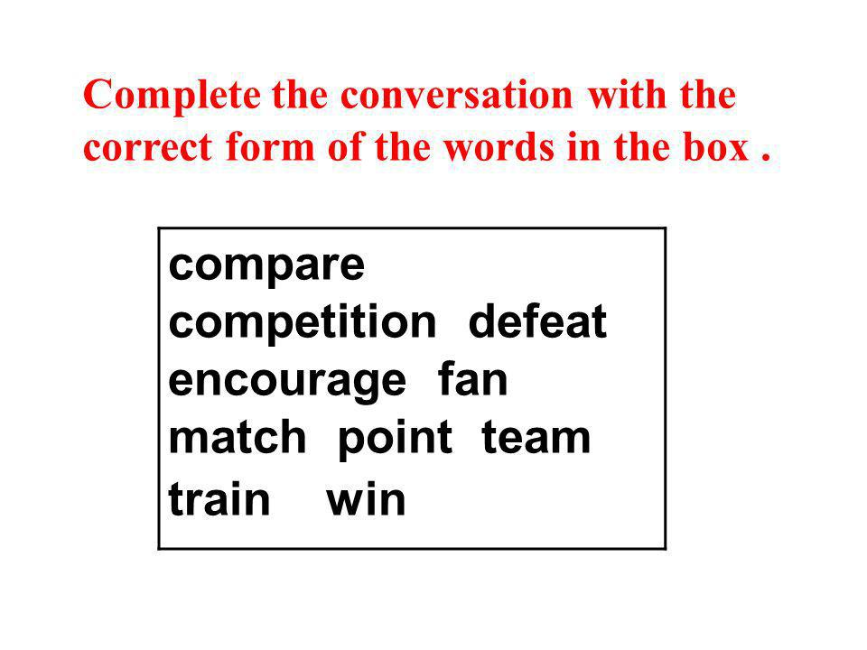 compare competition defeat encourage fan match point team train win