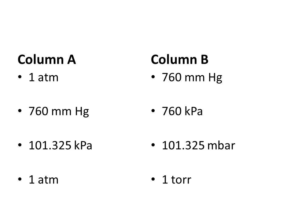 Column A Column B 1 atm 760 mm Hg 101.325 kPa 760 mm Hg 760 kPa
