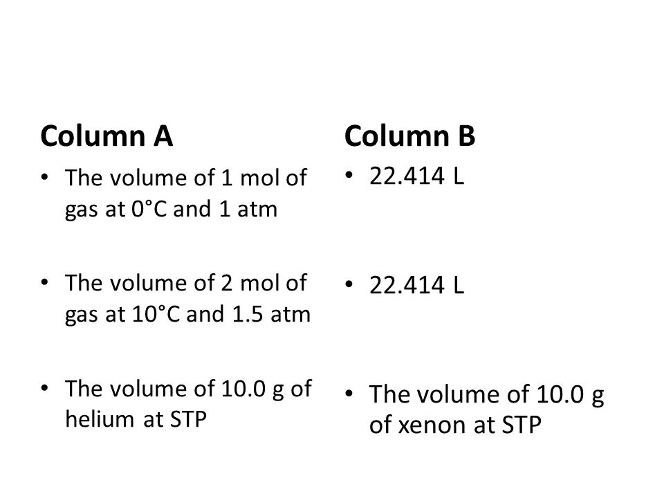 Column A Column B 22.414 L The volume of 10.0 g of xenon at STP