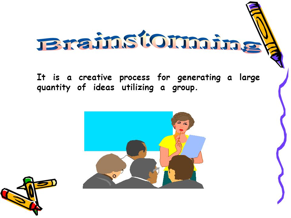 Brainstorming It is a creative process for generating a large