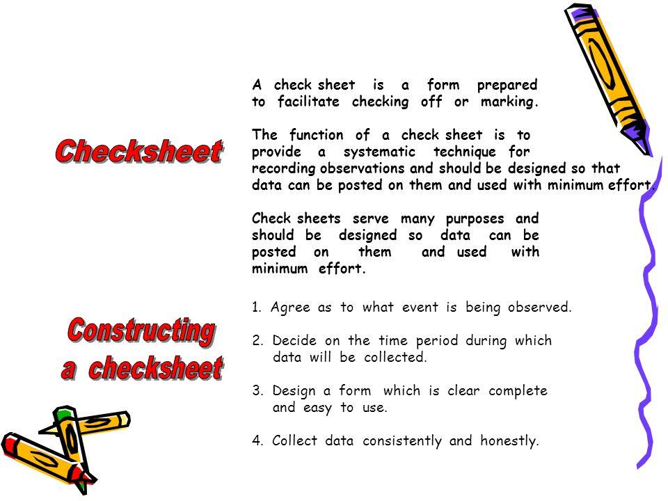 Checksheet A check sheet is a form prepared