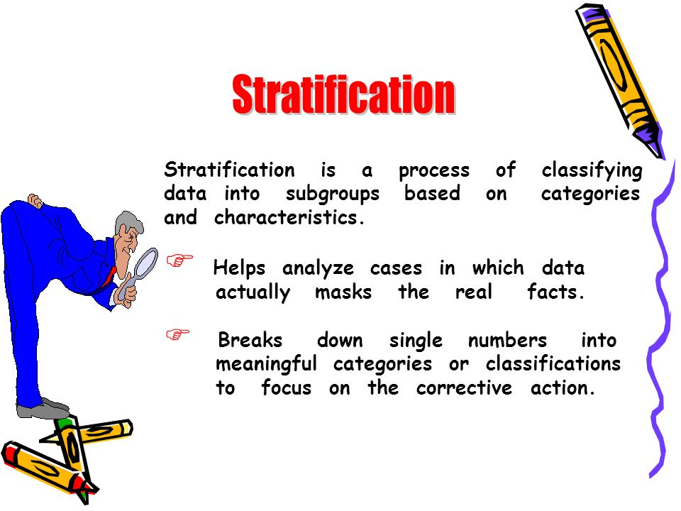 Stratification Helps analyze cases in which data