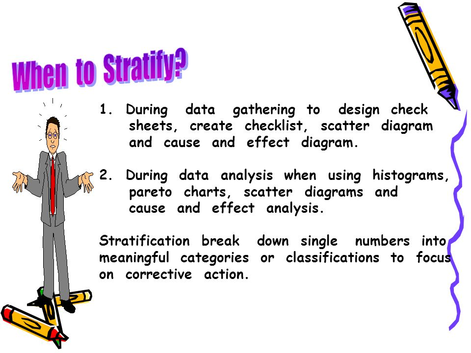 When to Stratify 1. During data gathering to design check