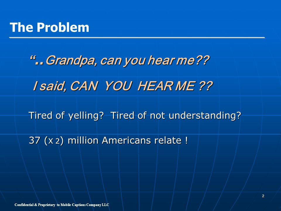 ..Grandpa, can you hear me I said, CAN YOU HEAR ME